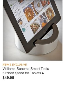 NEW -- Williams-Sonoma Smart Tools Kitchen Stand for Tablets -- $49.95