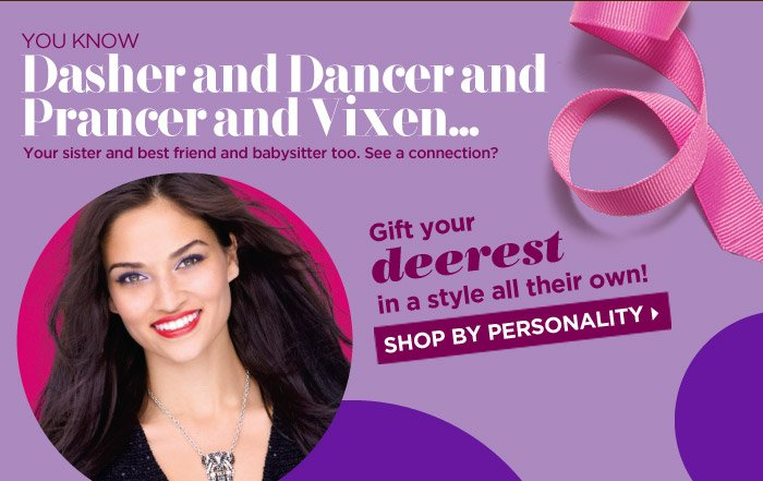 "Gift your ""deerest"" in a style all their own! Shop by Personality"