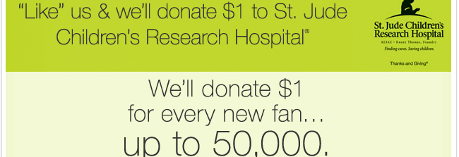 LIKE Us on Facebook and we will Donate $1 to St. Jude Children's Research Hospital