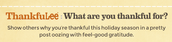 ThankfulLee: what are you thankful for? Show others why you're thankful this holiday season in a pretty post oozing with feel-good gratitude.