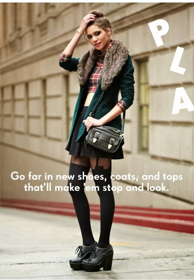 Go far in new shoes, coats, and tops that'll make 'em stop and look