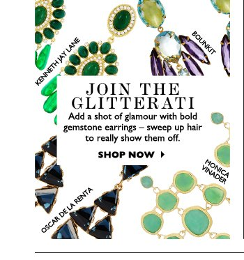 JOIN THE GLITTERATI...Add a shot of glamour with bold gemstone earrings – sweep up hair to really show them off.  SHOP NOW