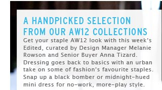 A HANDPICKED SELECTION FROM OUR AW12 COLLECTIONS - Shop all Edited picks