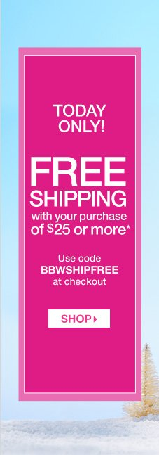 Free shipping with your purchase of $25 or more