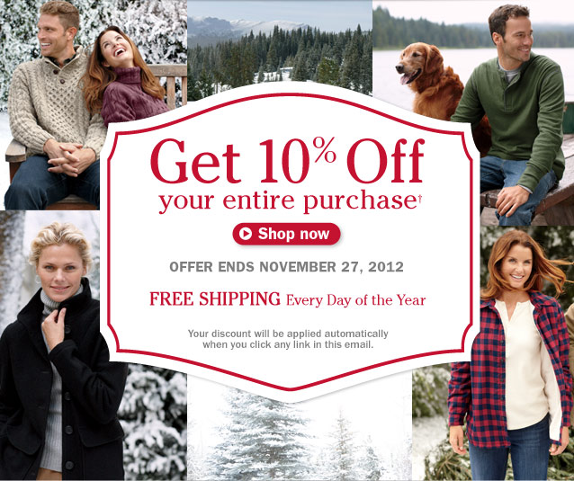 Get 10% Off your entire purchase. Offer Ends November 27, 2012. Plus FREE SHIPPING Every Day of the Year. Your discount will be applied automatically when you click any link in this email.