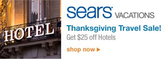 sears® VACATIONS | Get $25 off Holiday Hotels! Check out our bonus offers, vacation layaway and more! | shop now