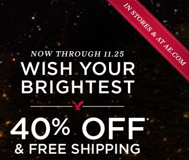 In Stores & At AE.com | Now Through 11.25 | Wish Your Brightest | 40% Off* & Free Shipping
