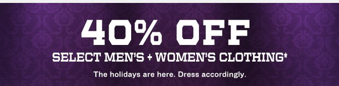 40% OFF SELECT MEN'S + WOMEN'S CLOTHING*