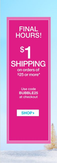 $1 shipping with your purchase of $25 or more