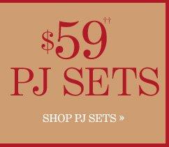 $59 PJ Sets††  SHOP PJ SETS