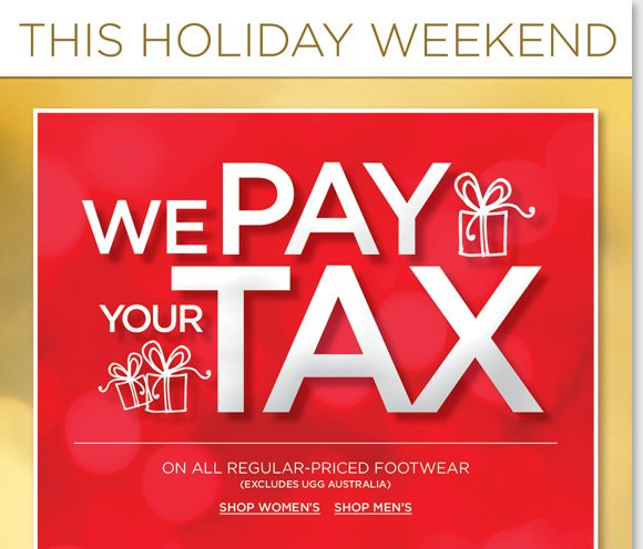Now through Sunday, we'll pay your tax on any regular priced footwear (excludes UGG® Australia)*. Plus, save on UGG® Australia boots, ALL MBT now $89, and save on Dansko, Raffini, ECCO and more of your favorite brands! Shop online and in-stores at The Walking Company.