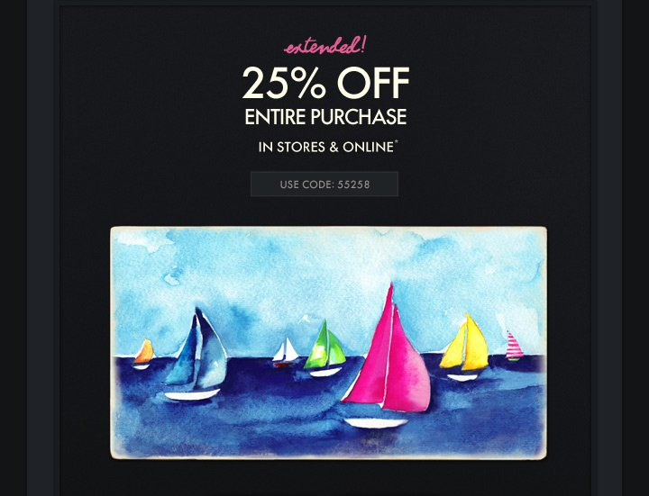 Extended! 25% OFF ENTIRE PURCHASE IN STORES & ONLINE* USE CODE:  55258