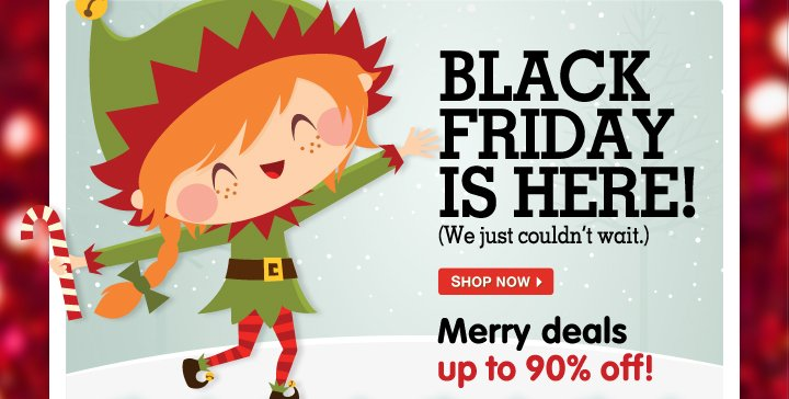 Black Friday is here! (We just coudn't wait) - Merry deals up to 90% off!