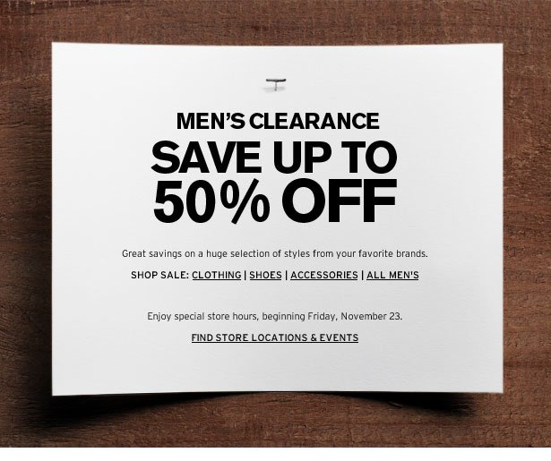 MEN'S CLEARANCE - SAVE UP TO 50% OFF - Great savings on a huge selection of styles from your favorite brands.