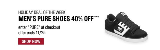 Holiday Deal of the Week: Men's Pure Shoes 40% Off*** Web Only. Enter PURE at checkout. Offer ends Nov. 25th. Shop Now.