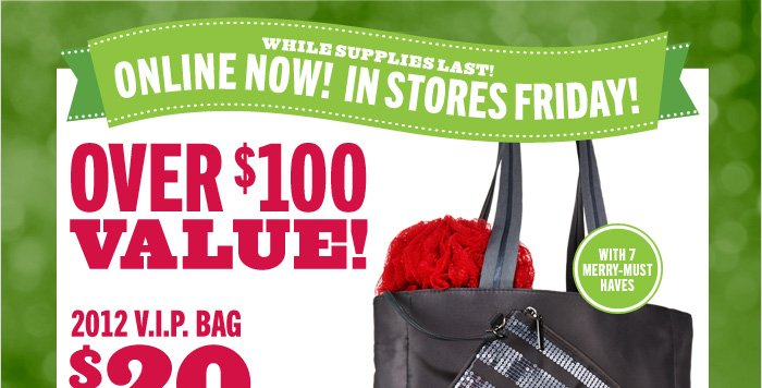 2012 V.I.P. Bag - $20 with any $40 purchase