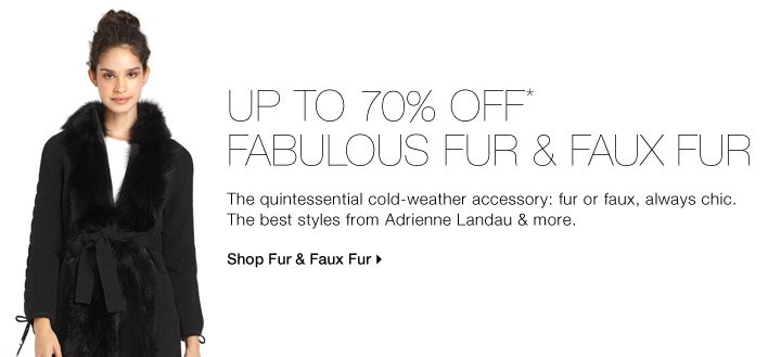 UP TO 70% OFF* FABULOUS FUR & FAUX FUR