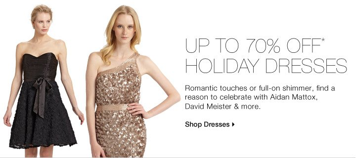 UP TO 70% OFF* HOLIDAY DRESSES