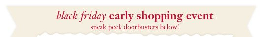 black friday early shopping event - sneak peek doorbusters below!