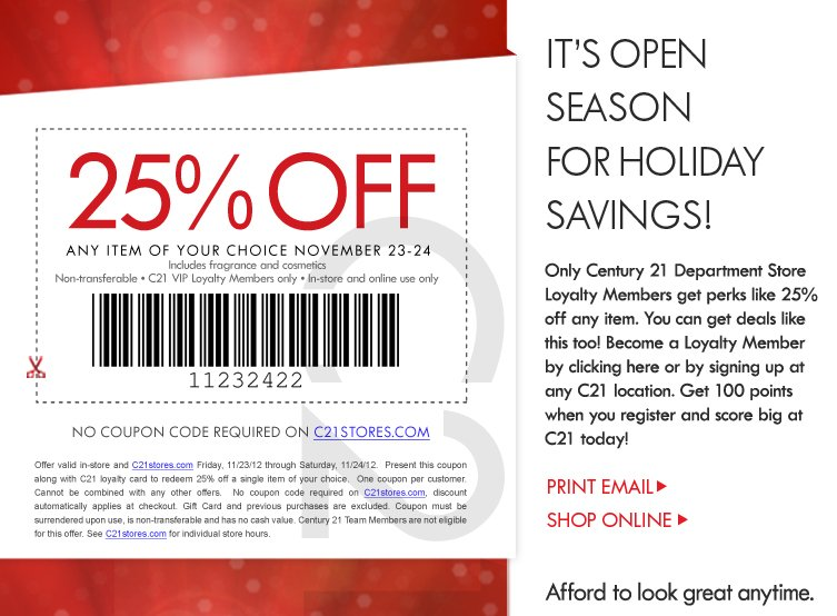 Only Century 21 Department Store Loyalty Members get perks like 25 percent off any item. You can get deals like this too! Become a Loyalty Member by clicking here or by signing up at any C21 location. Get 100 points when you register and score big at C21 today