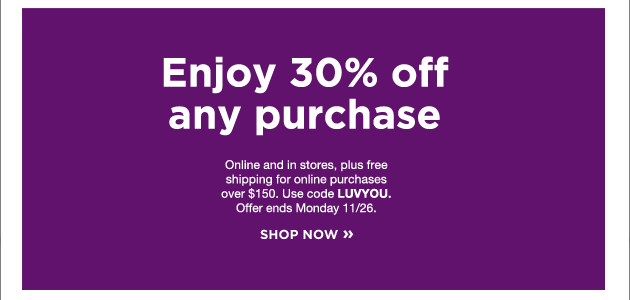 Enjoy 30% off any purchase. Shop Now.