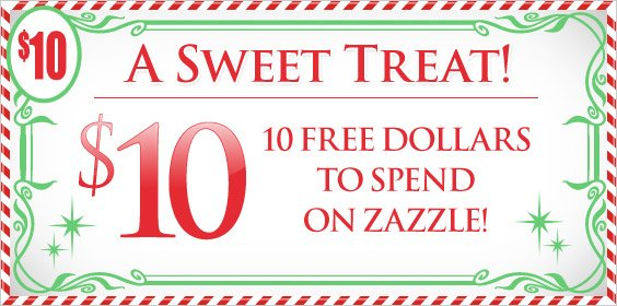 A Sweet Treat! 10 Free Dollars to Spend on Zazzle!