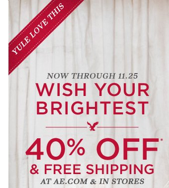 Yule Love This | Now Through 11.25 | Wish Your Brightest | 40% Off* & Free Shipping At AE.com & In Stores