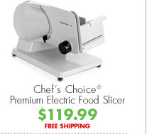 Chef's Choice® Premium Electric Food Slicer $119.99 FREE SHIPPING