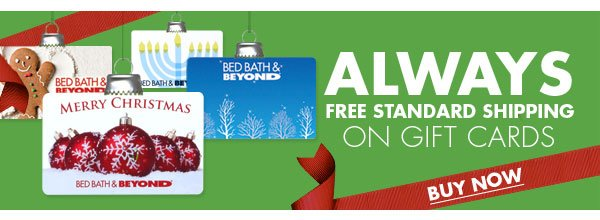 ALWAYS FREE STANDARD SHIPPING ON GIFT CARDS BUY NOW