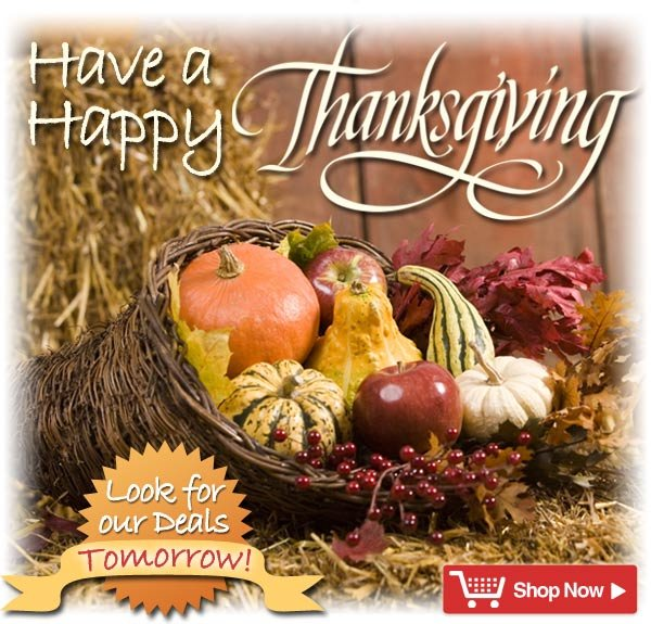 Have a Happy Thanksgiving! Look for Our Deals Tomorrow!