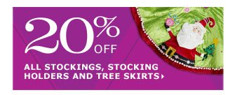 20% off all stockings, stocking holders and tree skirts
