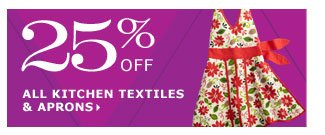 25% off all kitchen textiles & aprons