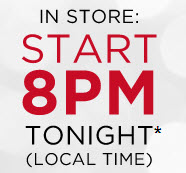 IN STORE: START 8PM TONIGHT*  (LOCAL TIME)