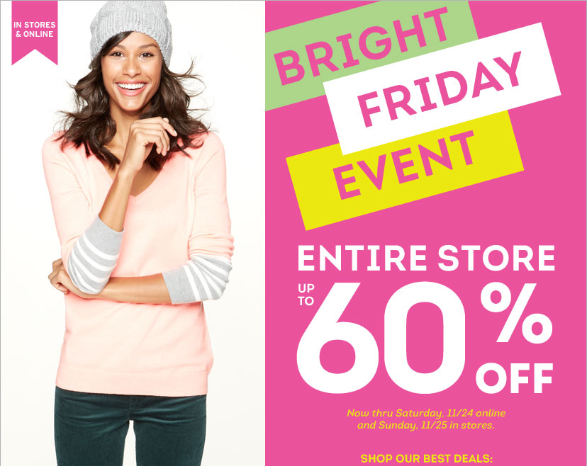IN STORES & ONLINE - BRIGHT FRIDAY EVENT. ENTIRE STORE UP TO 60% OFF