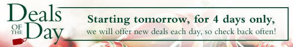 Starting tomorrow, for 4 days only, we will off a new deal each day, so check back often!