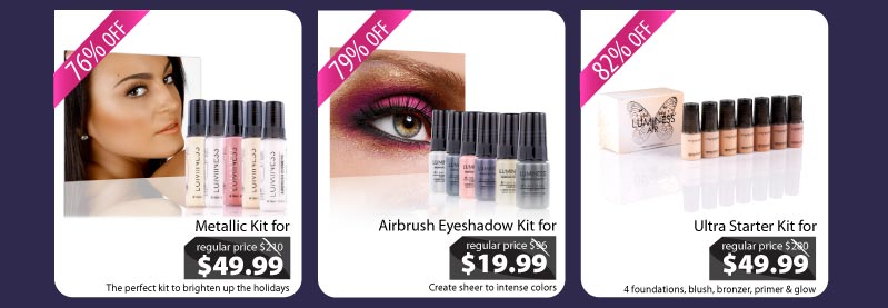 Purchase our Metallic Kit for $49.99, our Airbrush Eyeshadow Kit for $19.99 and our Ultra Starter Kit for $49.99.