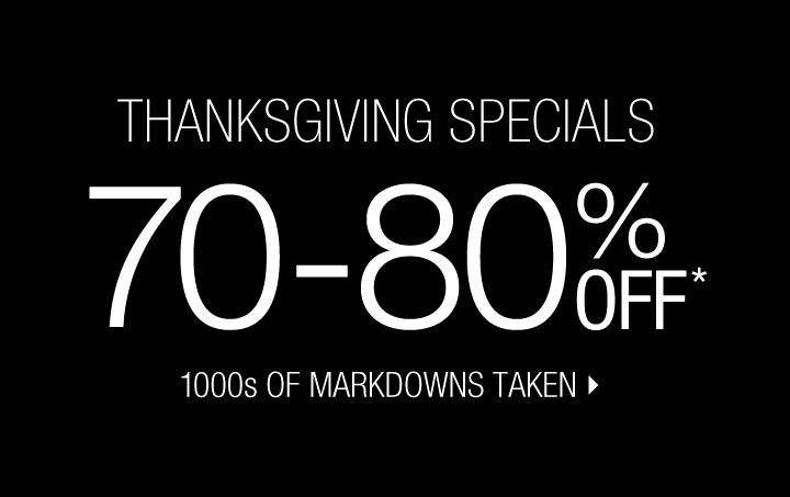 THANKSGIVING SPECIALS 70%-80% OFF*