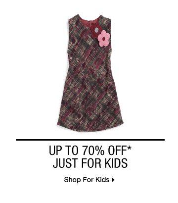 UP TO 70% OFF* JUST FOR KIDS