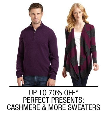 UP TO 70% OFF* PERFECT PRESENTS: CASHMERE & MORE COZY SWEATERS