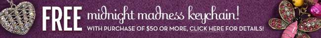 FREE midnight madness keychain! With purchase of $50 or more, click here for details!