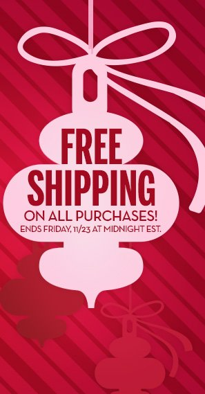 FREE SHIPPING on all purchases! Ends Friday, 11/23 at midnight EST.