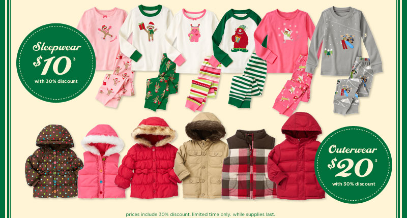 Sleepwear $10 with 30% discount(3). Outerwear $20 with 30% discount(3). Prices include 30% discount. Limited Time Only! While supplies last.