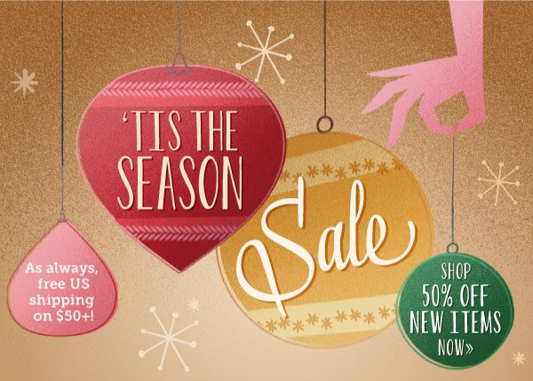 Tis the Season Sale: 50% off NEW Items