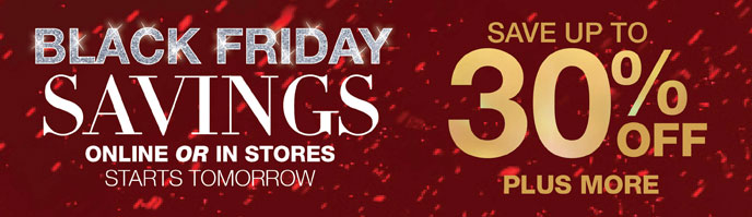 Black Friday Savings Online or In Stores Starts Tomorrow: Save Up to 30% Off Plus More