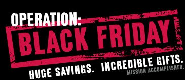 OPERATION: BLACK FRIDAY Huge Savings. Incredible Gifts. Mission Accomplished.