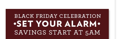 Black Friday Celebration | Set Your Alarm | Savings Start at 5 AM