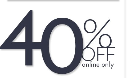 40% Off Online Only