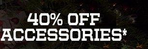 40% OFF ACCESSORIES*