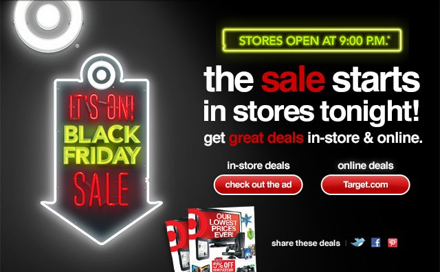 It's on! BLack Friday Sale! Stores open at 9:00 p.m. tonight. Great deals in-store and online.