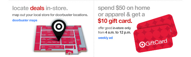 in-store deal locator. Also, spend $50 on home or apparel and get a $10 gift card